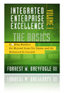 Integrated Enterprise Excellence Volume I - The Basics: Golfing Buddies Go Beyond Lean Six Sigma and the Balanced Scorecard