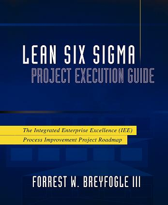 Lean Six Sigma Project Execution Guide by Forrest Breyfogle